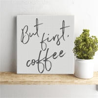 """First Coffee 18"""" Square Canvas Print"""